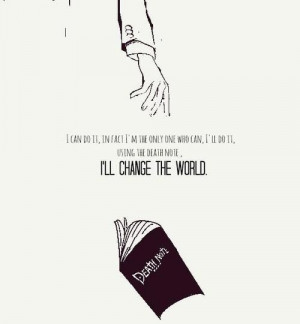 Using the Death Note, I'll change the world.