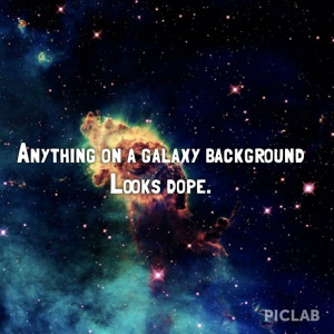 Dope Galaxy Tumblr Quotes Anything on galaxy background