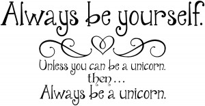 ... Unless You Can Be A Unicorn Then Always Be A Unicorn Quote Graphic