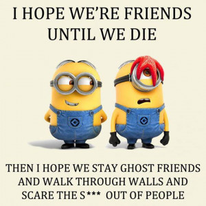 Friends quotes quote friends friendship quotes funny quotes minion ...
