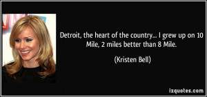 Detroit, the heart of the country... I grew up on 10 Mile, 2 miles ...