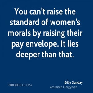You can't raise the standard of women's morals by raising their pay ...