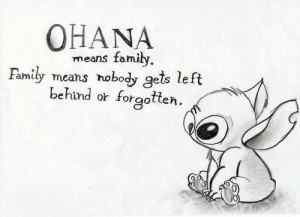 Ohana means family. Family means nobody gets left behind or ...
