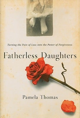 Fatherless Daughters: Turning the Pain of Loss into the Power of ...