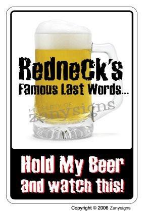 REDNECK'S famous last words ~Sign~ redneck beer hunter