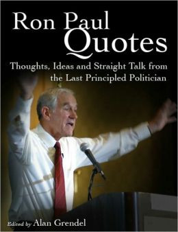 Ron Paul Quotes - Thoughts, Ideas and Straight Talk from the Last ...