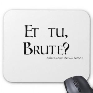 Shakespeare Caesar Quote Products - Et tu, Brute? Mousepad