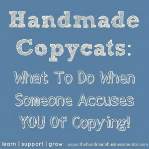 Handmade Copycats: What To Do When Someone Accuses YOU Of Copying