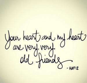 ... Hafiz Quotes, Quotes Oldfriend, Friends Soulmate Quotes, My Heart