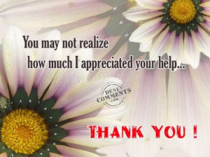 You may not realize how mcuh i appreciated your help thank you