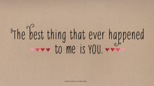 Love Quotes: The best thing that ever happened to me is you #Hallmark ...