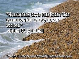 ... Love Has Been The Incentive For Many Great Works - John N. Mitchell