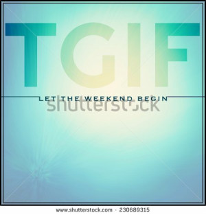 ... Typographic Quote - TGIF let the weekend begin - stock photo