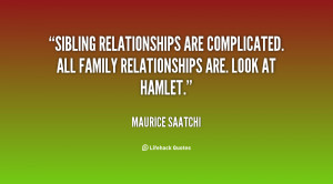 Sibling relationships are complicated. All family relationships are ...