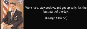 quote about hard work by george allen sr work hard stay positive and