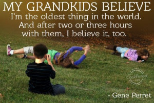 My grand kids believe I'm the oldest thing in the world