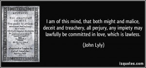 am of this mind, that both might and malice, deceit and treachery ...