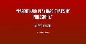 quote-Oliver-Hudson-parent-hard-play-hard-thats-my-philosophy-145872 ...
