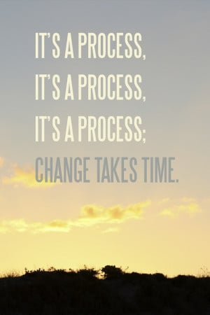 Change Takes Time - Inspirational Quotes