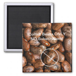 Funny Coffee Beans Only Not Pinto Beans Refrigerator Magnet