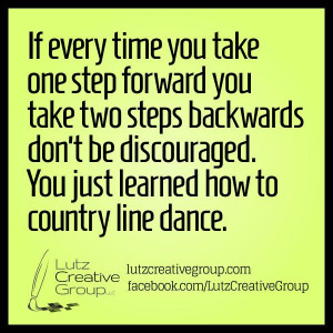 ... don't be discouraged. You just learned how to country line dance