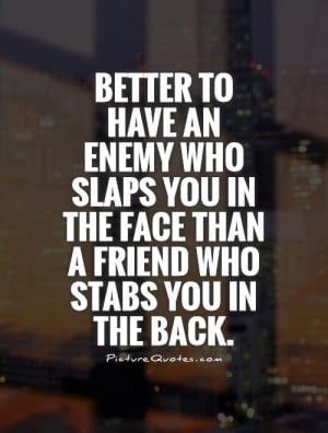 Friendship Betrayal Quotes Than a friend who stabs