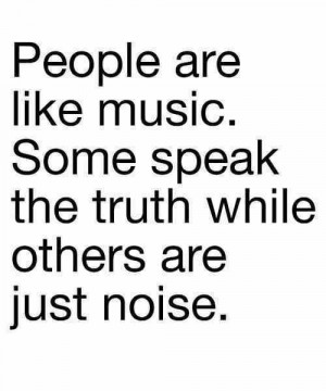 music, noise, people, quote, speak, text, true
