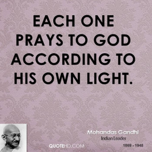 Each one prays to God according to his own light.