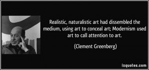 Realistic, naturalistic art had dissembled the medium, using art to ...