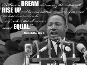 Quote: I have a dream that one day this nation will rise up and live ...