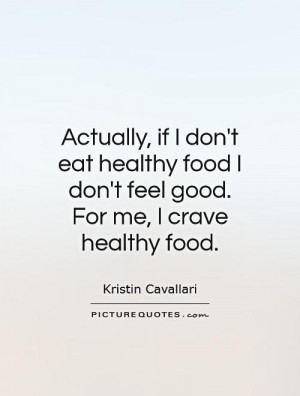 ... healthy-food-i-dont-feel-good-for-me-i-crave-healthy-food-quote-1.jpg