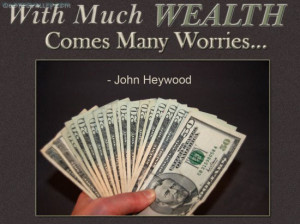 With Much Wealth Comes Many Worries