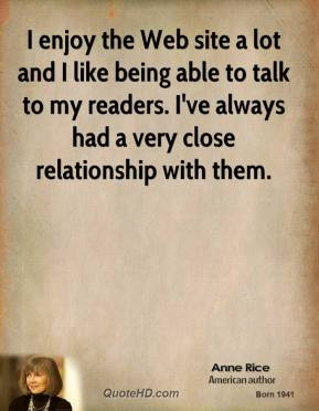 Anne Rice - I enjoy the Web site a lot and I like being able to talk ...
