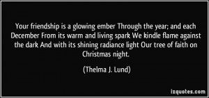 Your friendship is a glowing ember Through the year; and each December ...