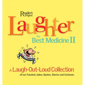 ... Laugh-Out-Loud Collection of Our Funniest Jokes, Quotes, Stories and