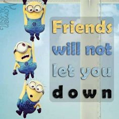 Minions are my friends. More
