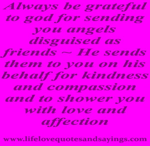 grateful to god for sending you angels disguised as friends ~ He sends ...