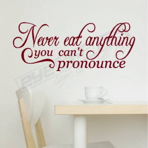 Never eat anything...Wall Quotes Words Decals Lettering Art