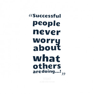 Quotes Picture: successful people never worry about what others are ...