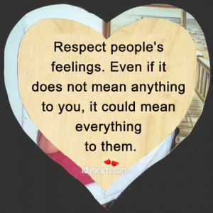 Respect people's feelings.