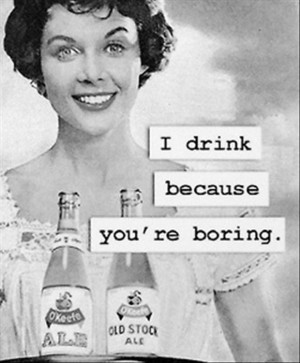 drink because you are boring, funny pictures