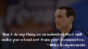 Don't do anything as an individual that will make you stand out from ...