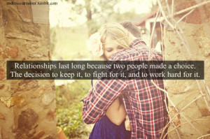 Relationships last long because two people made a choice. The decision ...