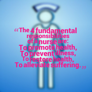 The 4 fundamental responsibilities of a nurse are: To promote health ...