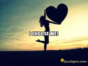 Choose Me Quotes I choose me!