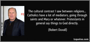 between religions... Catholics have a lot of mediators, going through ...