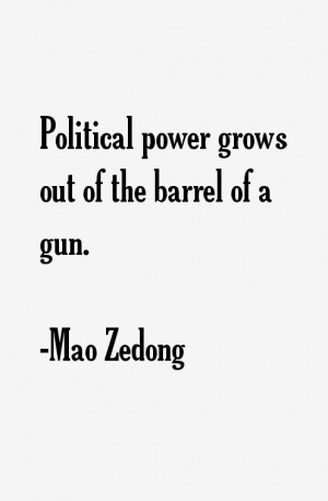 """Political power grows out of the barrel of a gun."""""""