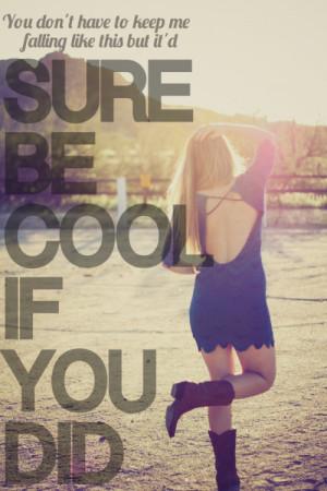 Sure Be Cool if you did -Blake Shelton