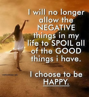 The Negative Things In My Life Spoil All The Good Things I Have: Quote ...