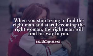 to find the right man and start becoming the right woman, the right ...